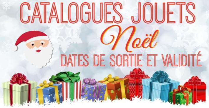 Catalogue Noel Magasins jouets date sortie